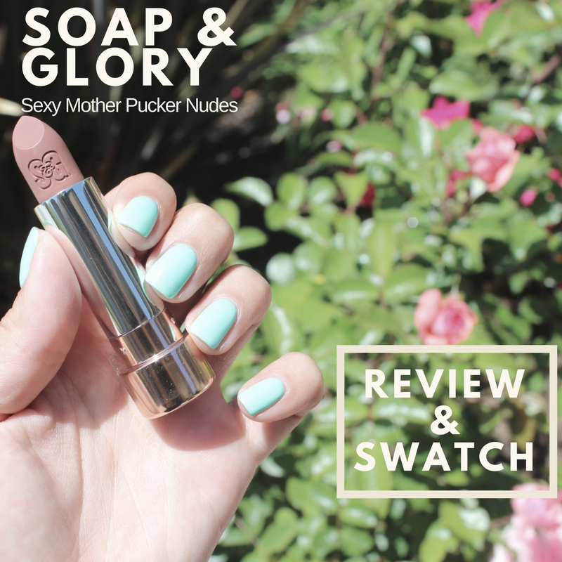 Soap & Glory Sexy Mother Pucker Nudes Swatch & Review graphic