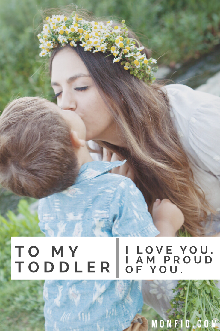 To my toddler: I love you. I'm proud of you. graphic