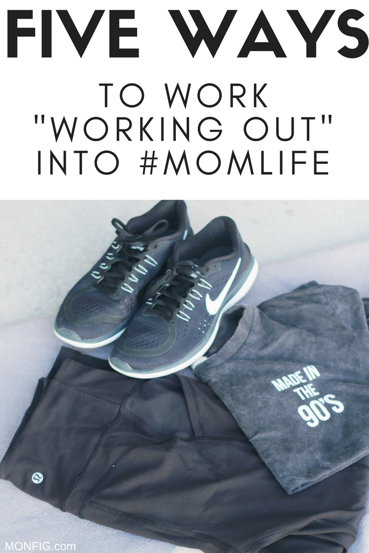5 Ways to Work Working-Out Into #MomLife graphic
